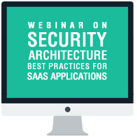 Webinar On Security Architecture Best Practices For SaaS Applications