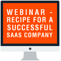 Webinar – Recipe For A Successful SaaS Company